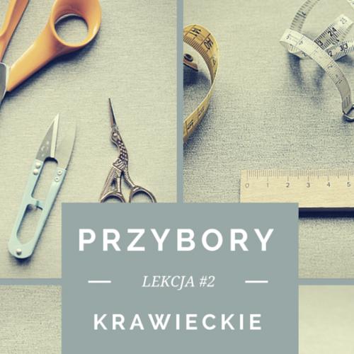 Subiektywnie o przyborach krawieckich. ZaSZYJ się na dobre! – Lekcja #2 i DIY